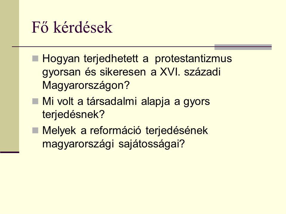 Fő kérdések  Hogyan terjedhetett a protestantizmus gyorsan és sikeresen a XVI.