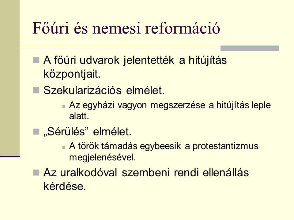 Főúri és nemesi reformáció  A főúri udvarok jelentették a hitújítás központjait.