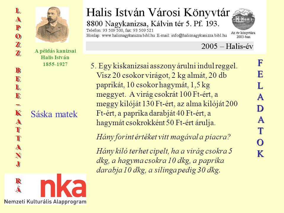 LAPOZZBELE–KATTANJRÁLAPOZZBELE–KATTANJRÁ LAPOZZBELE–KATTANJRÁLAPOZZBELE–KATTANJRÁ A példás kanizsai Halis István 1855-1927 Sáska matek 5.
