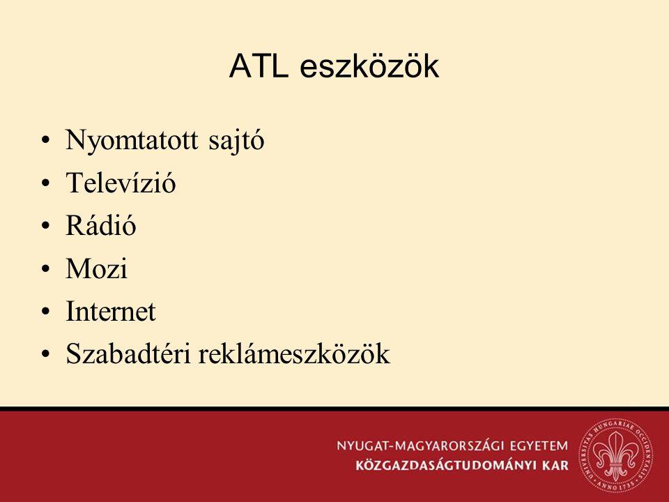 ATL eszközök •Nyomtatott sajtó •Televízió •Rádió •Mozi •Internet •Szabadtéri reklámeszközök