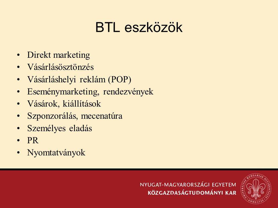 BTL eszközök •Direkt marketing •Vásárlásösztönzés •Vásárláshelyi reklám (POP) •Eseménymarketing, rendezvények •Vásárok, kiállítások •Szponzorálás, mec