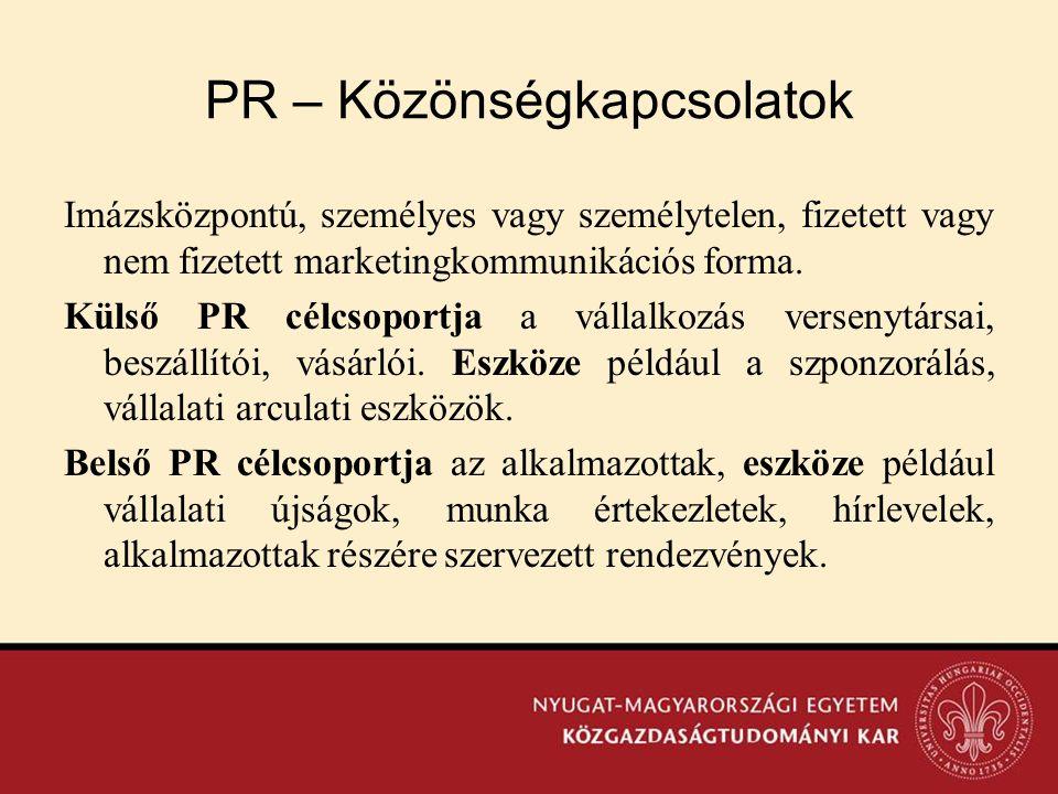 PR – Közönségkapcsolatok Imázsközpontú, személyes vagy személytelen, fizetett vagy nem fizetett marketingkommunikációs forma. Külső PR célcsoportja a
