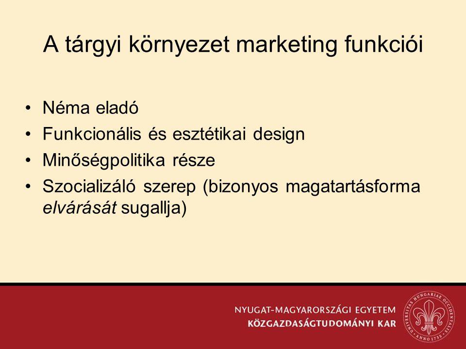 A tárgyi környezet marketing funkciói •Néma eladó •Funkcionális és esztétikai design •Minőségpolitika része •Szocializáló szerep (bizonyos magatartásf