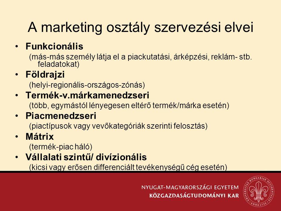 A marketing osztály szervezési elvei •Funkcionális (más-más személy látja el a piackutatási, árképzési, reklám- stb. feladatokat) •Földrajzi (helyi-re