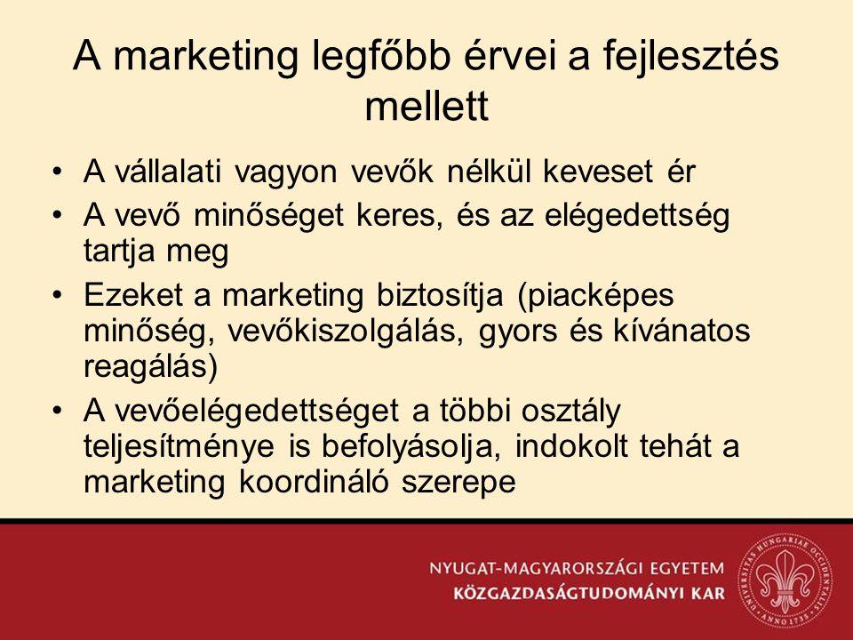 A marketing legfőbb érvei a fejlesztés mellett •A vállalati vagyon vevők nélkül keveset ér •A vevő minőséget keres, és az elégedettség tartja meg •Eze