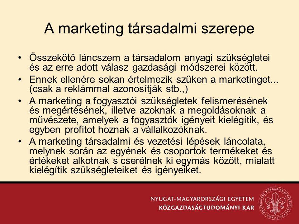 A marketing társadalmi szerepe •Összekötő láncszem a társadalom anyagi szükségletei és az erre adott válasz gazdasági módszerei között. •Ennek ellenér