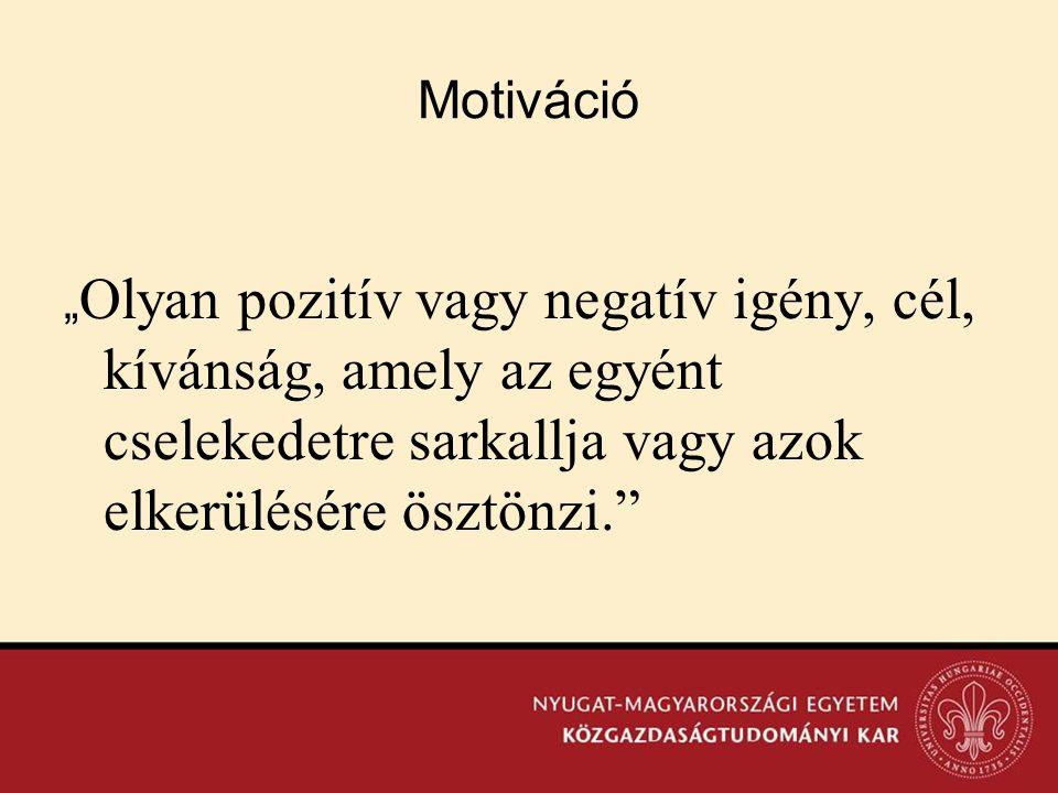 """Motiváció """" Olyan pozitív vagy negatív igény, cél, kívánság, amely az egyént cselekedetre sarkallja vagy azok elkerülésére ösztönzi."""""""