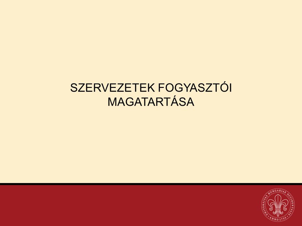 SZERVEZETEK FOGYASZTÓI MAGATARTÁSA
