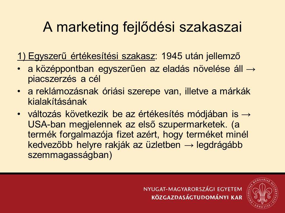 A marketing fejlődési szakaszai 1) Egyszerű értékesítési szakasz: 1945 után jellemző •a középpontban egyszerűen az eladás növelése áll → piacszerzés a