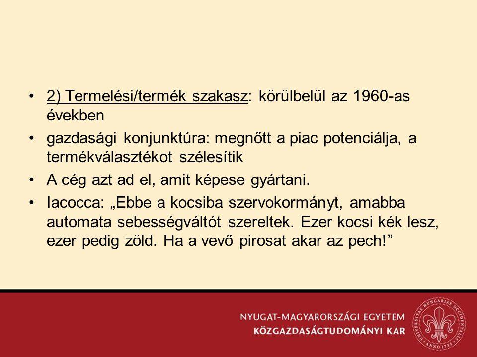 •2) Termelési/termék szakasz: körülbelül az 1960-as években •gazdasági konjunktúra: megnőtt a piac potenciálja, a termékválasztékot szélesítik •A cég