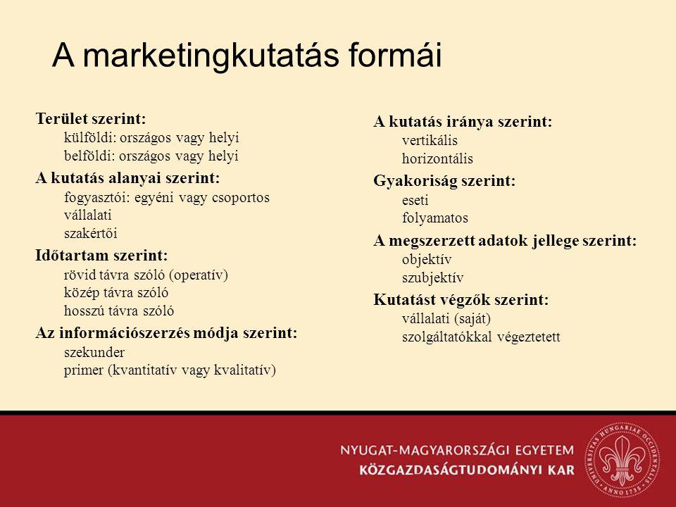 A marketingkutatás formái Terület szerint: külföldi: országos vagy helyi belföldi: országos vagy helyi A kutatás alanyai szerint: fogyasztói: egyéni v