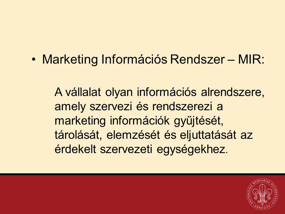 •Marketing Információs Rendszer – MIR: A vállalat olyan információs alrendszere, amely szervezi és rendszerezi a marketing információk gyűjtését, táro