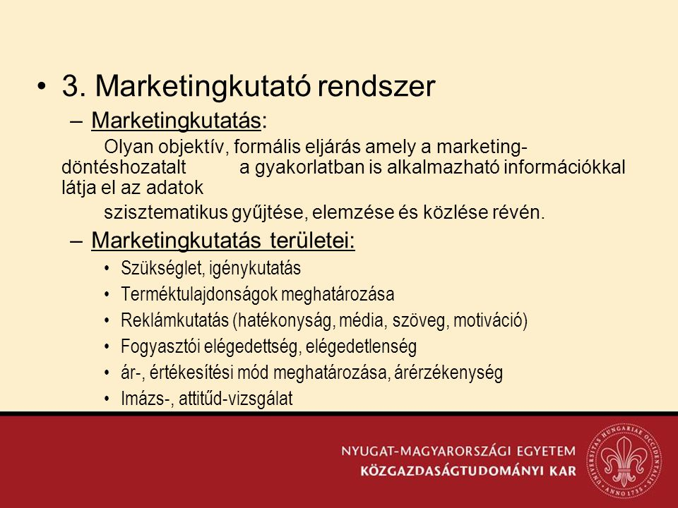 •3. Marketingkutató rendszer –Marketingkutatás: Olyan objektív, formális eljárás amely a marketing- döntéshozatalt a gyakorlatban is alkalmazható info
