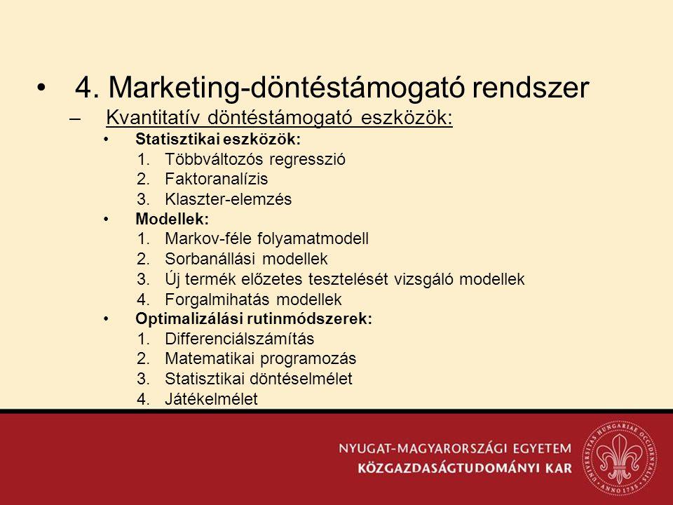 •4. Marketing-döntéstámogató rendszer –Kvantitatív döntéstámogató eszközök: •Statisztikai eszközök: 1.Többváltozós regresszió 2.Faktoranalízis 3.Klasz