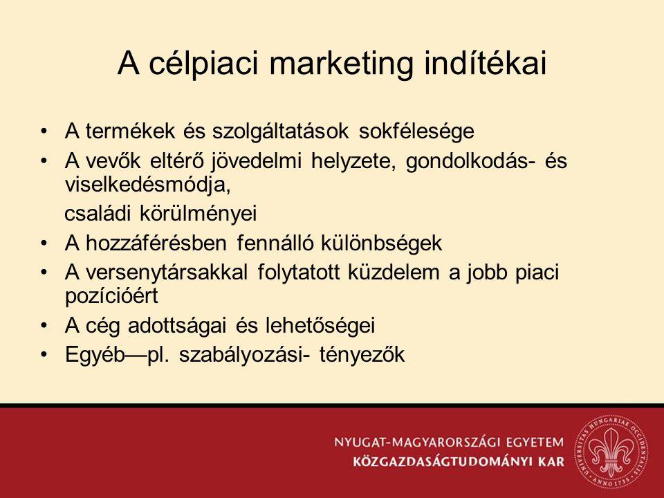 A célpiaci marketing indítékai •A termékek és szolgáltatások sokfélesége •A vevők eltérő jövedelmi helyzete, gondolkodás- és viselkedésmódja, családi