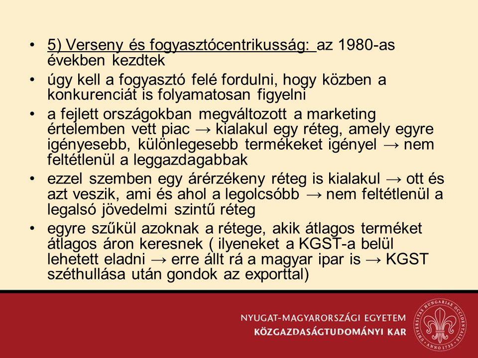 •5) Verseny és fogyasztócentrikusság: az 1980-as években kezdtek •úgy kell a fogyasztó felé fordulni, hogy közben a konkurenciát is folyamatosan figye