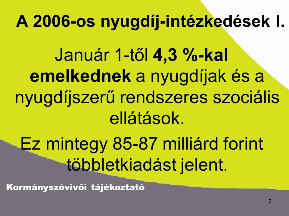 Kormányszóvivői tájékoztató 2 A 2006-os nyugdíj-intézkedések I.