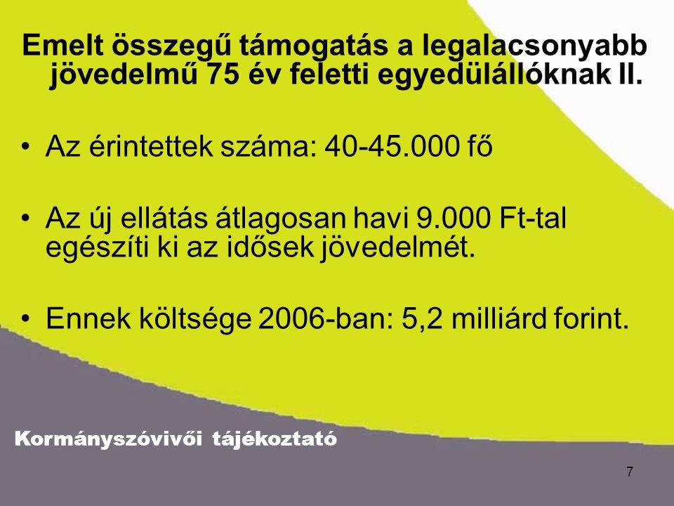 Kormányszóvivői tájékoztató 7 Emelt összegű támogatás a legalacsonyabb jövedelmű 75 év feletti egyedülállóknak II.