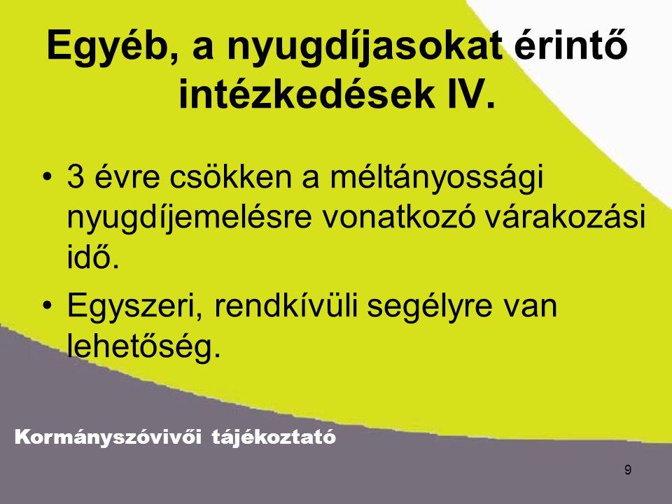 Kormányszóvivői tájékoztató 9 Egyéb, a nyugdíjasokat érintő intézkedések IV.
