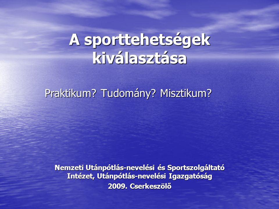 A sporttehetségek kiválasztása Praktikum? Tudomány? Misztikum? Nemzeti Utánpótlás-nevelési és Sportszolgáltató Intézet, Utánpótlás-nevelési Igazgatósá