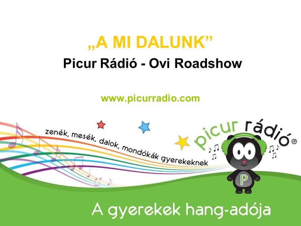 """""""A MI DALUNK"""" Picur Rádió - Ovi Roadshow www.picurradio.com www.picurradio.com"""