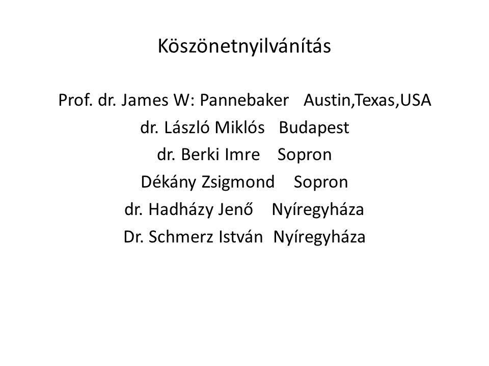 Köszönetnyilvánítás Prof. dr. James W: Pannebaker Austin,Texas,USA dr.