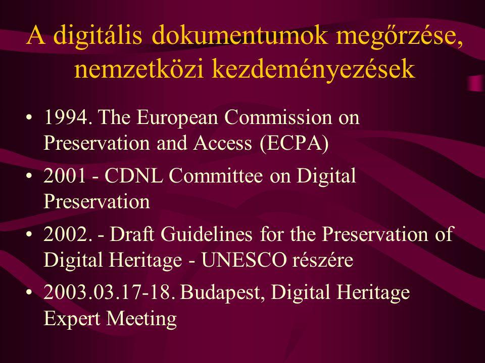 A digitális dokumentumok megőrzése, nemzetközi kezdeményezések •1994. The European Commission on Preservation and Access (ECPA) •2001 - CDNL Committee