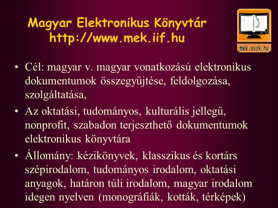 Magyar Elektronikus Könyvtár http://www.mek.iif.hu •Cél: magyar v. magyar vonatkozású elektronikus dokumentumok összegyűjtése, feldolgozása, szolgálta