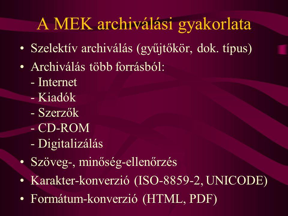 A MEK archiválási gyakorlata •Szelektív archiválás (gyűjtőkör, dok. típus) •Archiválás több forrásból: - Internet - Kiadók - Szerzők - CD-ROM - Digita
