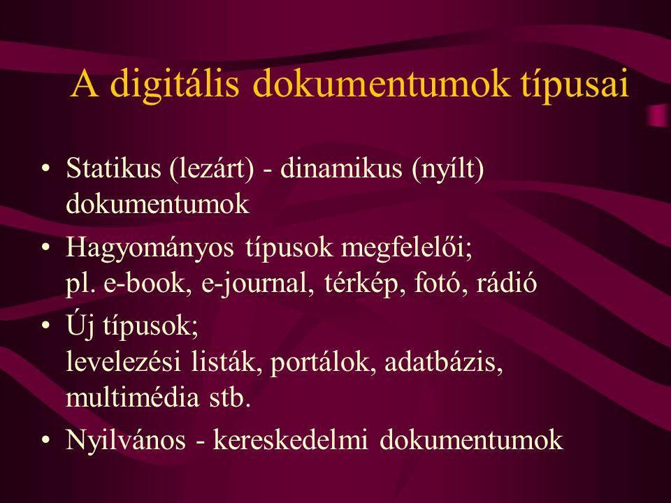 Hordozók, formátumok •Online - offline (mágnesszalag, mágneslemez, CD-ROM, DVD …) •A meglévő formátumok sokfélesége; szöveg, kép, hang, mozgókép •A formátumok változékonyságának veszélyei •Zárt - nyílt formátumok; Word, PDF, e-book.