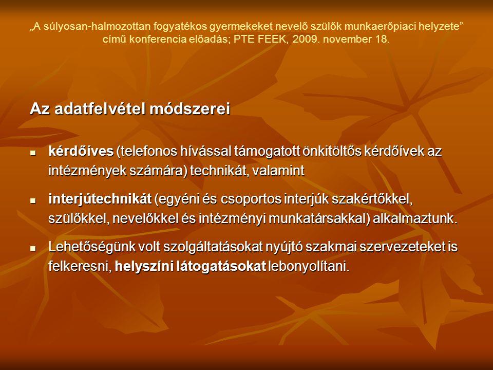 """""""A súlyosan-halmozottan fogyatékos gyermekeket nevelő szülők munkaerőpiaci helyzete"""" című konferencia előadás; PTE FEEK, 2009. november 18. Az adatfel"""
