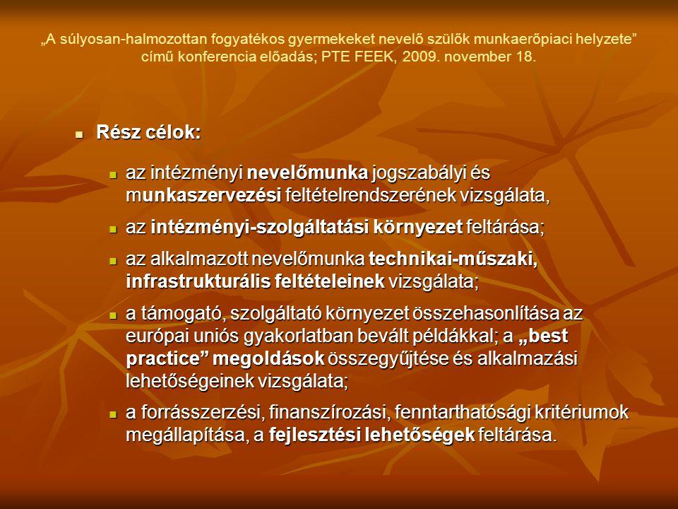"""""""A súlyosan-halmozottan fogyatékos gyermekeket nevelő szülők munkaerőpiaci helyzete"""" című konferencia előadás; PTE FEEK, 2009. november 18.  Rész cél"""