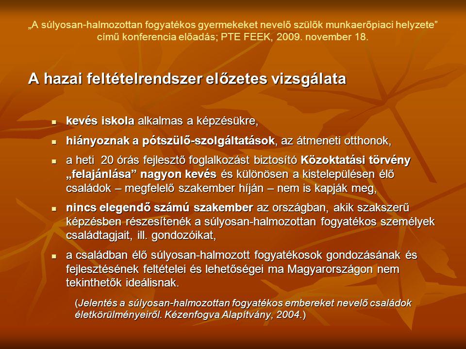 """""""A súlyosan-halmozottan fogyatékos gyermekeket nevelő szülők munkaerőpiaci helyzete"""" című konferencia előadás; PTE FEEK, 2009. november 18. A hazai fe"""