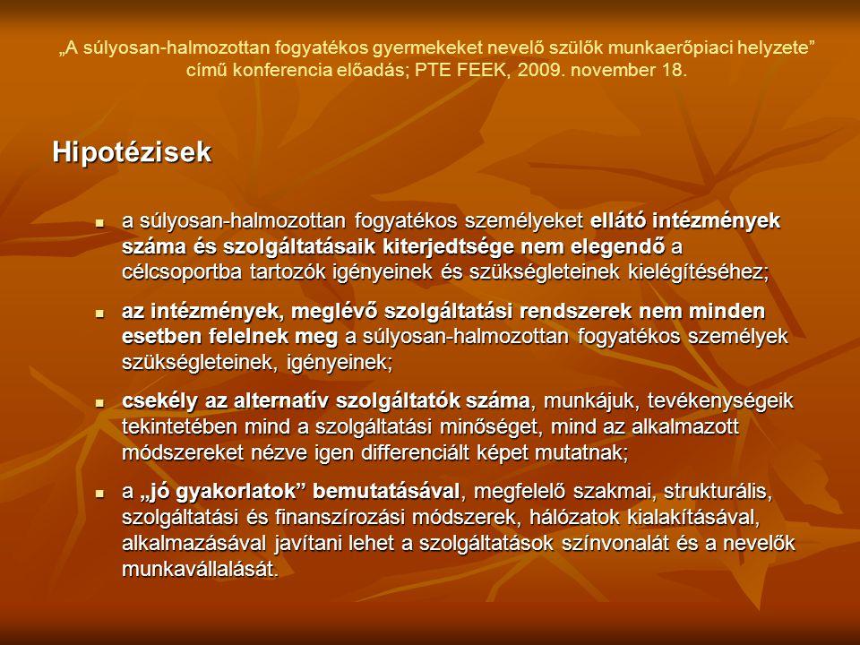 """""""A súlyosan-halmozottan fogyatékos gyermekeket nevelő szülők munkaerőpiaci helyzete"""" című konferencia előadás; PTE FEEK, 2009. november 18. Hipotézise"""