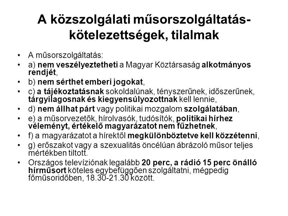 A közszolgálati műsorszolgáltatás- kötelezettségek, tilalmak •A műsorszolgáltatás: •a) nem veszélyeztetheti a Magyar Köztársaság alkotmányos rendjét,