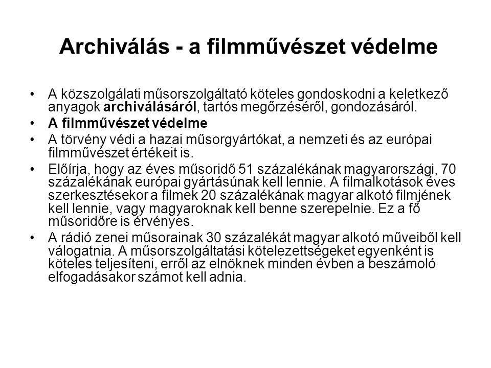 Archiválás - a filmművészet védelme •A közszolgálati műsorszolgáltató köteles gondoskodni a keletkező anyagok archiválásáról, tartós megőrzéséről, gon