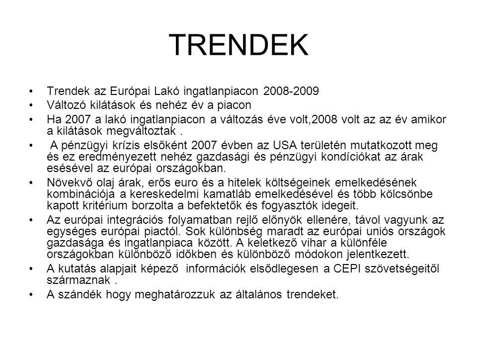 TRENDEK •Trendek az Európai Lakó ingatlanpiacon 2008-2009 •Változó kilátások és nehéz év a piacon •Ha 2007 a lakó ingatlanpiacon a változás éve volt,2008 volt az az év amikor a kilátások megváltoztak.