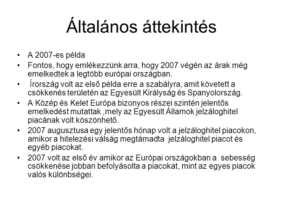 Általános áttekintés •A 2007-es példa •Fontos, hogy emlékezzünk arra, hogy 2007 végén az árak még emelkedtek a legtöbb európai országban.