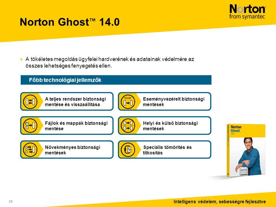 Intelligens védelem, sebességre fejlesztve 38 Norton Ghost ™ 14.0  A tökéletes megoldás ügyfelei hardverének és adatainak védelmére az összes lehetséges fenyegetés ellen.