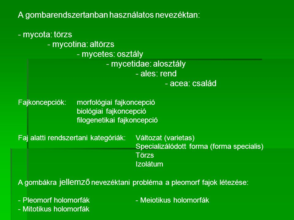 A gombarendszertanban használatos nevezéktan: - mycota: törzs - mycotina: altörzs - mycetes: osztály - mycetidae: alosztály - ales: rend - acea: csalá
