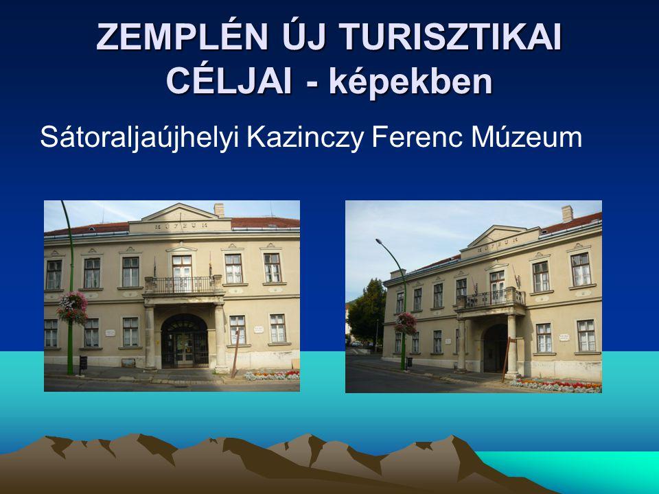 ZEMPLÉN ÚJ TURISZTIKAI CÉLJAI - képekben Sátoraljaújhelyi Kazinczy Ferenc Múzeum