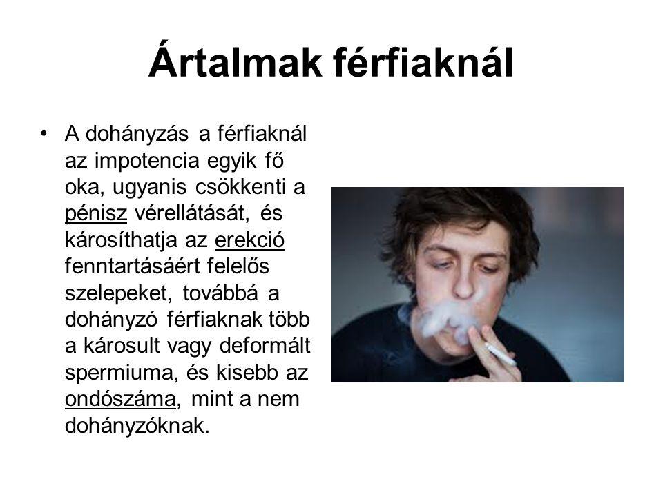 Ártalmak férfiaknál •A dohányzás a férfiaknál az impotencia egyik fő oka, ugyanis csökkenti a pénisz vérellátását, és károsíthatja az erekció fenntart