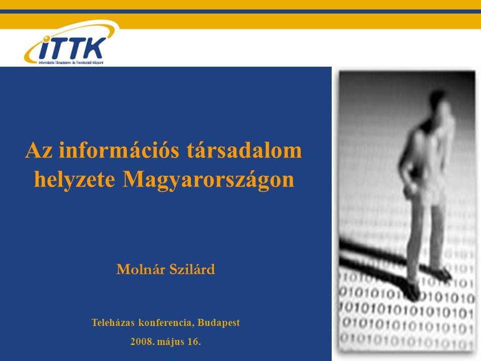 Az információs társadalom helyzete Magyarországon Molnár Szilárd Teleházas konferencia, Budapest 2008. május 16.