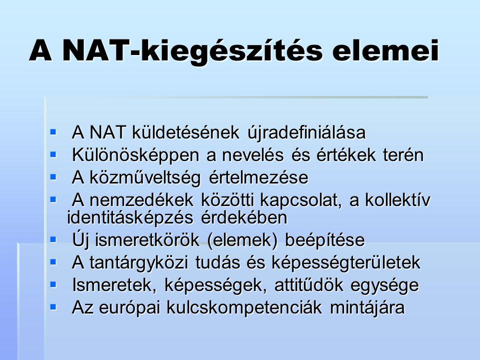 A NAT-kiegészítés elemei  A NAT küldetésének újradefiniálása  Különösképpen a nevelés és értékek terén  A közműveltség értelmezése  A nemzedékek k