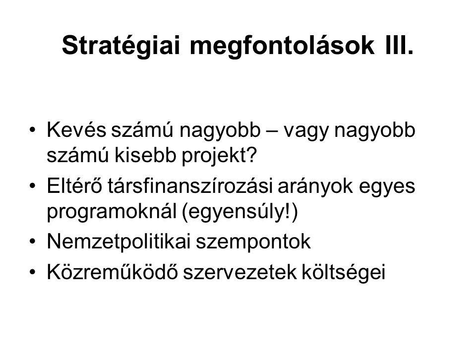 Stratégiai megfontolások III. •Kevés számú nagyobb – vagy nagyobb számú kisebb projekt.