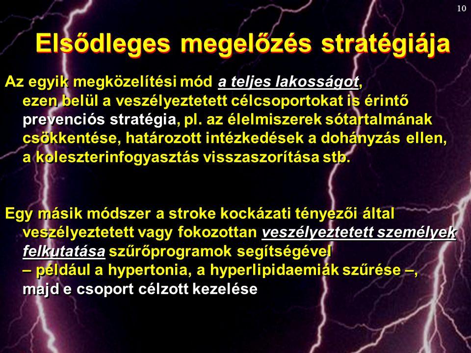 10 Elsődleges megelőzés stratégiája Az egyik megközelítési mód a teljes lakosságot, ezen belül a veszélyeztetett célcsoportokat is érintő prevenciós s