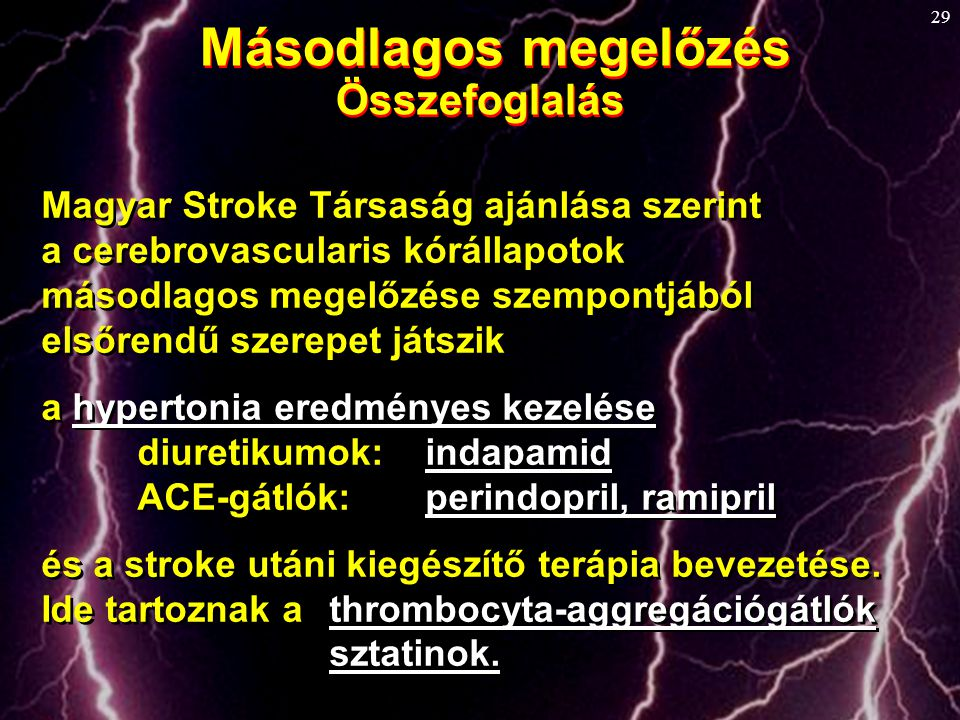 29 Másodlagos megelőzés Összefoglalás Másodlagos megelőzés Összefoglalás Magyar Stroke Társaság ajánlása szerint a cerebrovascularis kórállapotok máso