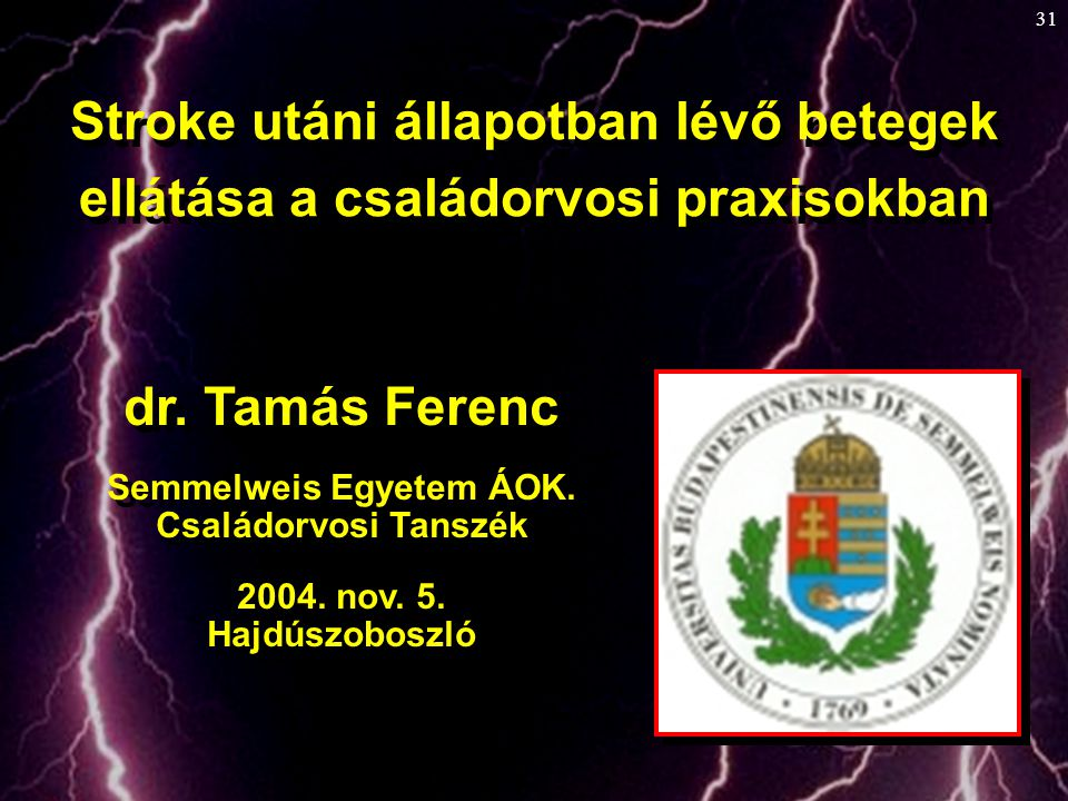 31 dr. Tamás Ferenc Semmelweis Egyetem ÁOK. Családorvosi Tanszék 2004. nov. 5. Hajdúszoboszló dr. Tamás Ferenc Semmelweis Egyetem ÁOK. Családorvosi Ta