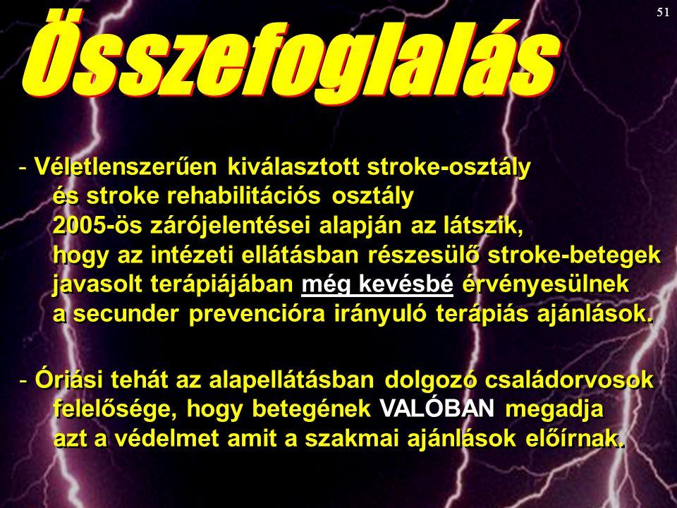 51 - Véletlenszerűen kiválasztott stroke-osztály és stroke rehabilitációs osztály 2005-ös zárójelentései alapján az látszik, hogy az intézeti ellátásb