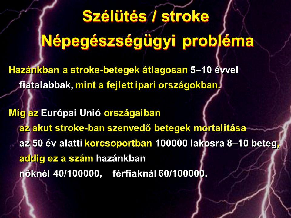 Hazánkban a stroke-betegek átlagosan 5–10 évvel fiatalabbak, mint a fejlett ipari országokban. Míg az Európai Unió országaiban az akut stroke-ban szen